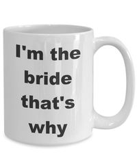Summer wedding - i'm the bride that's why gift white ceramic coffee mug $18.95