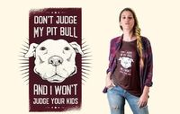 Don't Judge My Pitbull And I Won't Judge Your Kids T Shirt, Pitbull Advocate, Dog Lover Gifts, Pet Terrier Puppy Tshirt, Funny Unisex Tee $19.99