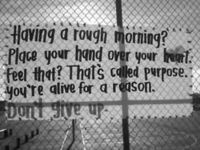 Having a rough morning? Place your hand over your heart. Feel that? That's called purpose. You're alive for a reason. Don't give up.