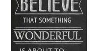 Always believe that something wonderful is about to happen. | Typography