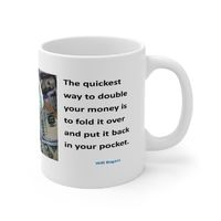 Ceramic Famous Quote Mug, Graphic & Saying -Way to Double Your Money. This 11oz. mug makes a great forever gift!