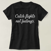Catch Flights Not Feelings T-shirt, Catch Flights Not Feelings Shirt, Ladies Unisex Crewneck Shirt, Catch Flights, Not Feelings $16.50