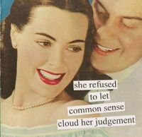 Anne Taintor: She refused to let common sense cloud her judgement.