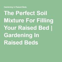 The Perfect Soil Mixture For Filling Your Raised Bed | Gardening In Raised Beds