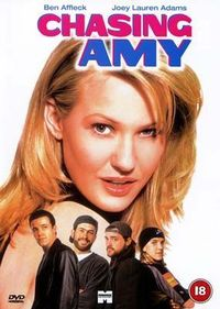 Chasing Amy..this movie meant a lot to me...lived an experience in my past just like the script of it...memories...good memories..