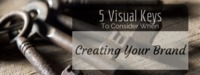 5 Visual Keys To Consider When Creating Your Brand