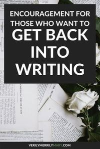 It can be disheartening when you realize that you have not written in awhile. Here is some encouragement to get back into writing again.