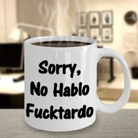 Sorry, no hablo f***tardo,white ceramic coffee mug, perfect gag gift for any occasion $15.95