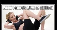 this is funny because come to think of it all my workout clothes ARE black lol