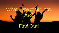 What type of girl are you? Find Out! Full Text: https://cheapsalemarket.com/what-type-of-girl-are-you/