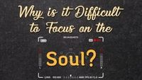 Why is it difficult to keep our focus on Soul? How can we improve this to progress further?