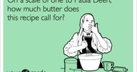 I find this funny considering the only Paula Deen recipe I have ever made was her Ooey Gooey Butter Cake! lol I've never put so much butter in one item in my life! lol