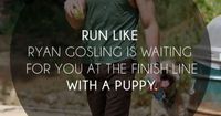 i don't usually run, but when i do it's when i'm imagining Ryan at the end