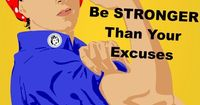 Be stronger than your excuses! You can do it! Excuses don't burn calories Excuses don't build muscles Excuses don't fuel your body Excuses don't prevent diseases All excuses do is get in your way of health and wellness!