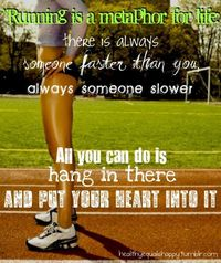 putting heart into it is the most important part, because those that are faster than you or slower than you don't affect your workout.