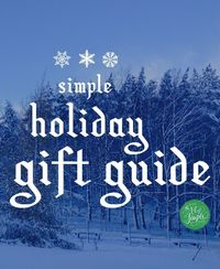"A Simple Holiday Gift Guide�€""simple, well-made, minimal-clutter gift ideas for the holiday season."