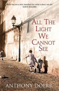 ALL THE LIGHT WE CANNOT SEE (SF DOE) Marie-Laure has been blind since the age of six. Her father builds a perfect miniature of their Paris neighbourhood so she can memorize it by touch and navigate her way home. But when the Nazis invade, father a...