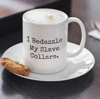 I bedazzle my slave collars a sexy ,dirty rude vulgar white ceramic coffee mug gag gift| batchelor party |batchelorette party | $15.95