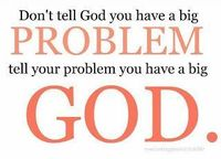 Dear Lord Jesus�€�Please let me never forget this�€�No matter how big the problem�€�You are always bigger. AMEN