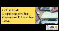 All About Collateral Requirement in Overseas Education Loans