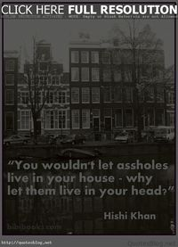 You woldn't let assholes live in your house
