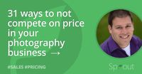 31 ways to NOT compete on price in your photography business.