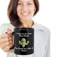 Karma Cactus, I want to be there when Karma dry fucks you, A Sarcastic and maybe a little Rude Ceramic Coffee Mug gift, funny and humorous, $20.45