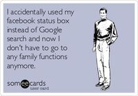 I accidentally used my facebook status box instead of Google search and now I don't have to go to any family functions anymore.