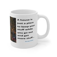 Ceramic Famous Quote Mug, Graphic and Saying House is to Keep Stuff. This 11oz. mug makes a great forever gift