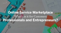 Online service marketplace - What's in it for customers, professionals and entrepreneurs?