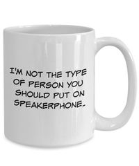Sarcastig and rude speakerphone i'm not the type of person you should put on speakerphone $15.95