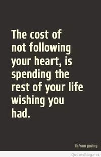 The cost of not following your heart quote