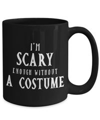 25% off Sale I'm scary enough without a costume halloween $18.95