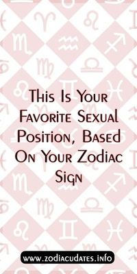 This Is Your Favorite Sexual Position, Based On Your Zodiac Sign