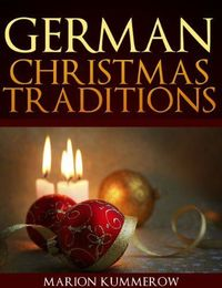 Free Kindle Book For A Limited Time : German Christmas Traditions - Christmas is a very special holiday not only in Germany but all over the world. It's such a special time of year and the magic atmosphere of December and the holiday season gets to ...