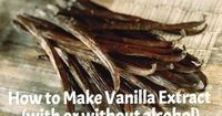 Here's how to make vanilla extract at home, with or without alcohol. If you start now, your amazing vanilla will be ready in time for holiday gift giving!