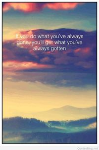If you do what you've always done