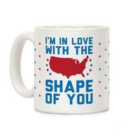 I'm In Love With The Shape Of You America Ceramic Coffee Mug $14.99 �œ�Handcrafted in the USA! �œ�