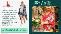 For more details you can visit at: https://nanakwholesalemart.com/product-category/plus-size-clothing/plus-size-tops/