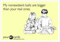 My nonexistent balls are bigger than your real ones.