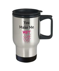 You make me wet a sexy ,dirty rude vulgar 14 oz stainless steel travel mug gag gift| batchelor party |batchelorette party | $20.95