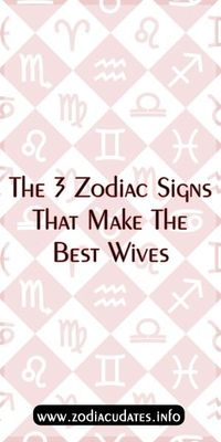 The 3 Zodiac Signs That Make The Best Wives