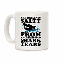 How Would You Use This? �œ�Handcrafted in USA! �œ� This Ocean Is Salty From Misunderstood Shark Tears Ceramic Coffee Mug $14.99