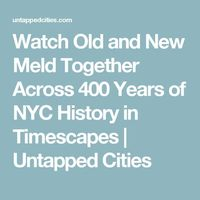 Watch Old and New Meld Together Across 400 Years of NYC History in Timescapes | Untapped Cities