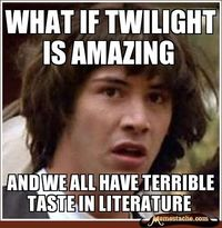 I love Twilight... make fun all you want but there are millions of fans and the author is rich ...