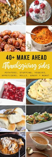 Make cooking Thanksgiving dinner simple with over 40 side dishes you can make ahead! Mashed potatoes, stuffing, sweet potatoes, veggies, rolls, and more!