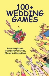 100+ Wedding Games: Fun and Laughs for Bachelorette Parties, Showers and Receptions