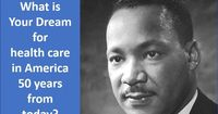 Today, August 28, 2013, is the 50th anniversary of Martin Luther King, Jr.'s March on Washington. Doctors for America believes in a future where everyone has access to affordable, high-quality health care. What do you dream?