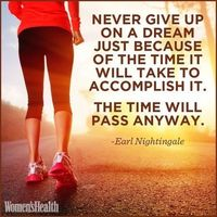 """Never give up on a dream just because of the time it will take to accomplish it. The time will pass anyway."""