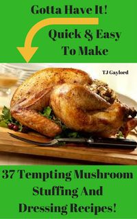 Learn how to make the Best Stuffing that will be This Year's Main Event! I put together these Quick & Easy To Make 37 Tempting Mushroom Stuffing And Dressing Recipes from all over the world just for this cookbook. Holiday dinner wouldn't b...